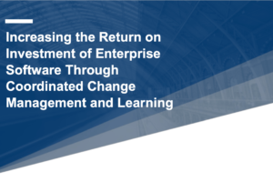 Increasing the Return on Investment of Enterprise Software Through Coordinated Change Management and Learning