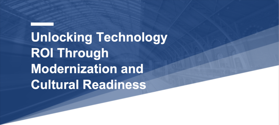Unlocking Technology ROI Through Modernization and Cultural Readiness