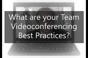 Leading your Remote Team:  Video Meeting Etiquette – 10 Tips